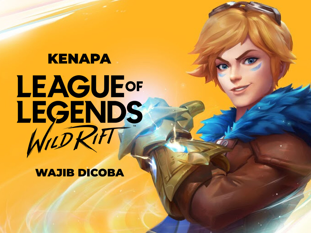 5 Alasan Kenapa Kalian Harus Main League of Legends Wild Rift