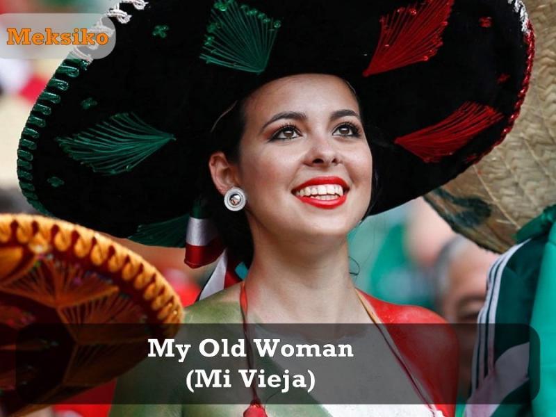 Kwikku, Di Meksiko panggilan sayang dari cowok ke ceweknya adalah Mi Vieja atau My Old Woman Duh gak salah tuh