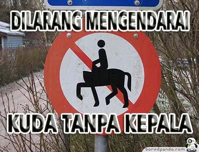Kwikku, Adaada saja rambu lalu lintas ini Walaupun gak ada larangan yang begituan mana bisa mengendarai kuda tanpa kepala