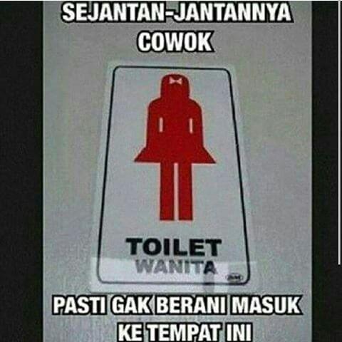 Kwikku, Katanya banyak cowok pemberani di dunia ini tetapi kok belum pernah ada cowok yang berani masuk ke toilet wanita Itu kan aneh